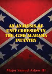 An Analysis Of Unit Cohesion In The 42nd Alabama Infantry ebook by Samuel L. Askew III