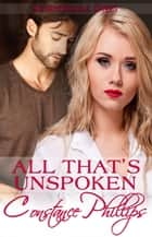 All That's Unspoken - Sunnydale Days, #1 ebook by Constance Phillips