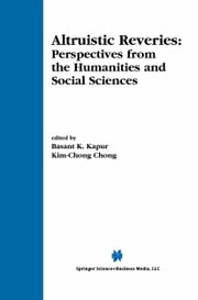 Altruistic Reveries - Perspectives from the Humanities and Social Sciences ebook by Basant K. Kapur,Kim-Chong Chong