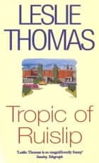 Tropic Of Ruislip ebook by Leslie Thomas