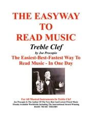 The Easyway to Read Music Treble Clef - The Easiest-Best-Fastest Way To Read Music - In One Day ebook by Joe Procopio
