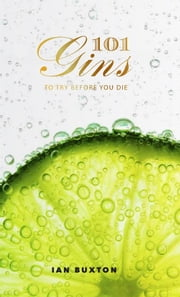101 Gins to Try Before You Die ebook by Ian Buxton