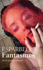 Fantasmes ebook by Esparbec