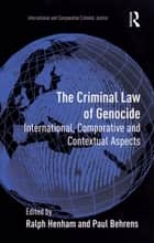 The Criminal Law of Genocide ebook by Paul Behrens,Ralph Henham