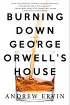 Burning Down George Orwell's House ebook by Andrew Ervin