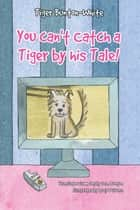You Can't Catch a Tiger by his Tale ebook by Jean Bunton
