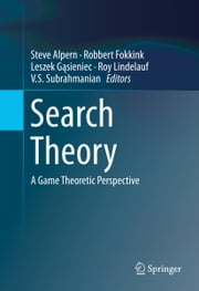 Search Theory - A Game Theoretic Perspective ebook by Steve Alpern,Robbert Fokkink,Roy Lindelauf,V.S. Subrahmanian,Leszek Antoni Gąsieniec