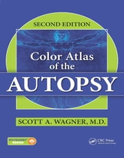 Color Atlas of the Autopsy, Second Edition ebook by Scott A. Wagner