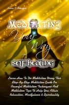 Meditating Your Way To Self-Healing eBook por Laura T. Simpson