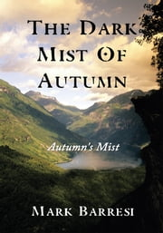 The Dark Mist Of Autumn - Autumn's Mist ebook by Mark Barresi