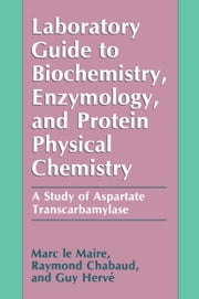 Laboratory Guide to Biochemistry, Enzymology, and Protein Physical Chemistry - A Study of Aspartate Transcarbamylase ebook by Marc le Maire,Raymond Chabaud,Guy Hervé