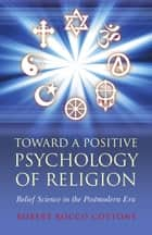 Toward a Positive Psychology of Religion ebook by Rocco Cottone