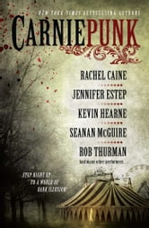 Carniepunk ebook by Rachel Caine,Rob Thurman,Kevin Hearne,Seanan McGuire,Jennifer Estep,Allison Pang,Kelly Gay,Delilah S. Dawson,Kelly Meding