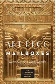 Art Deco Mailboxes: An Illustrated Design History ebook by Karen Greene,Lynne Lavelle