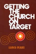 Getting the Church On Target ebook by Lloyd Perry