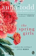The Spring Girls - A Modern-Day Retelling of Little Women ebook by Anna Todd