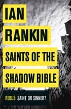 Saints of the Shadow Bible ebook by Ian Rankin