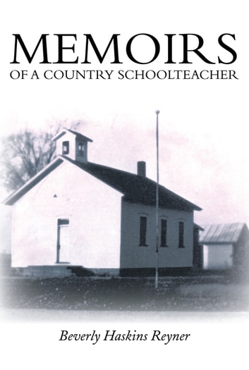 MEMOIRS OF A COUNTRY SCHOOLTEACHER ebook by Beverly Haskins Reyner