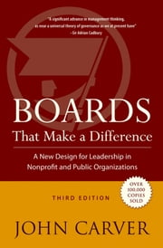 Boards That Make a Difference - A New Design for Leadership in Nonprofit and Public Organizations ebook by John Carver