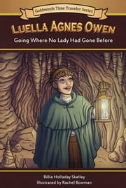 Luella Agnes Owen - Going Where No Lady Had Gone Before ebook by Billie Holladay Skelley,Rachel Bowman