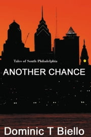 Another Chance: Tales of South Philadelphia ebook by Dominic Biello