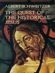 The Quest of the Historical Jesus ebook by Albert Schweitzer,W. Montgomery,F. C. Burkitt