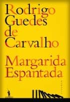 Margarida Espantada ebook by Rodrigo Guedes de Carvalho