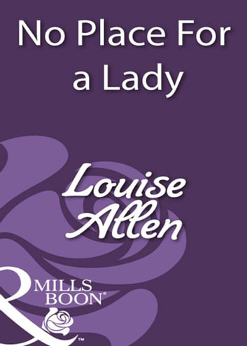No Place For a Lady (Mills & Boon Historical) ebook by Louise Allen