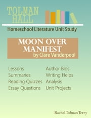 Moon Over Manifest by Clare Vanderpool: A Homeschool Literature Unit Study ebook by Rachel Tolman Terry