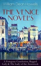 HE VENICE NOVELS: A Foregone Conclusion, Ragged Lady & The Lady of the Aroostook ebook by William Dean Howells
