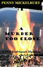 A Murder Too Close - A Phil Rodriquez Mystery, #2 ebook by Penny Mickelbury