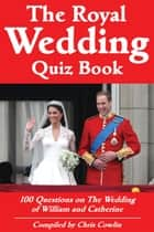 The Royal Wedding Quiz Book ebook by Chris Cowlin