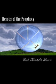 Heroes of the Prophecy ebook by Erik Kristofer Lucero