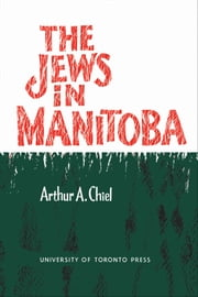 The Jews in Manitoba ebook by Arthur A. Chiel