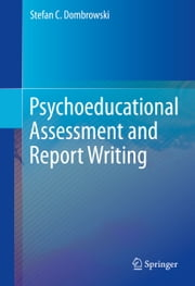 Psychoeducational Assessment and Report Writing ebook by Stefan C. Dombrowski
