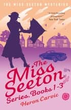 The Miss Seeton Series: Books 1-3 ebook by Heron Carvic