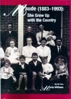 Maude (1883-1993): She Grew Up With the Country ebook by Mardo Williams
