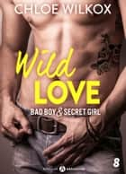 Wild Love 8 - Bad boy & secret girl ebook by Chloe Wilkox