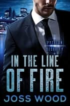 In the Line of Fire ebook by Joss Wood