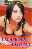 Lecherous Liaisons ebook by Jack Falworth