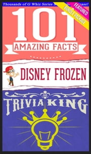 Disney Frozen - 101 Amazing Facts & Trivia King! - GWhizBooks.com ebook by G Whiz
