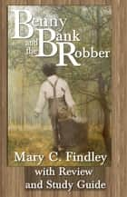 Benny and the Bank Robber Study Guide Student Edition ebook by Mary C. Findley