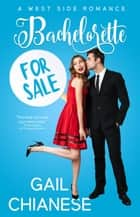 Bachelorette for Sale - West Side Romance, #1 ebook by Gail Chianese