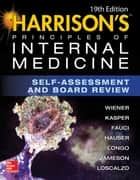 Harrisons Principles of Internal Medicine Self-Assessment and Board Review ebook by Charles Wiener,Anthony S. Fauci,Eugene Braunwald,Dennis L. Kasper,Stephen Hauser,Dan Longo,J. Larry Jameson,Joseph Loscalzo,Cynthia Brown
