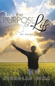 The Purpose of Life - An Essay ebook by Nicholas Dima