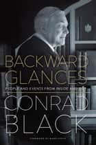 Backward Glances - People and Events from Inside and Out eBook by Conrad Black, Mark Steyn