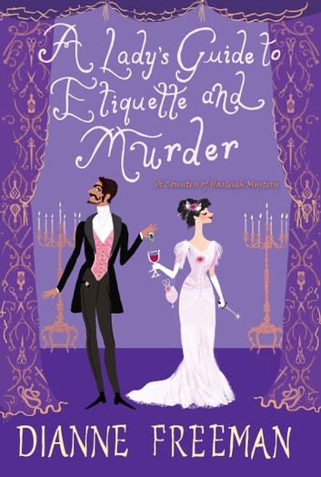 A Lady's Guide to Etiquette and Murder ebook by Dianne Freeman