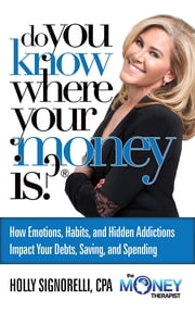Do You Know Where Your Money Is ebook by Holly Nicholas Signorelli