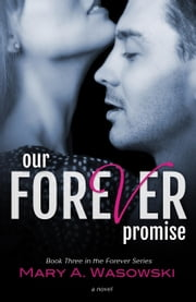 Our Forever Promise - The Forever Series, #3 ebook by Mary Wasowski
