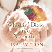 Whistlin' Dixie in a Nor'easter audiobook by Lisa Patton